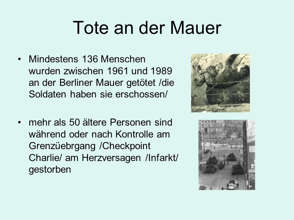 Tote an der Mauer Mindestens 136 Menschen wurden zwischen 1961 und 1989 an der Berliner Mauer getötet /die Soldaten haben sie erschossen/ mehr als 50