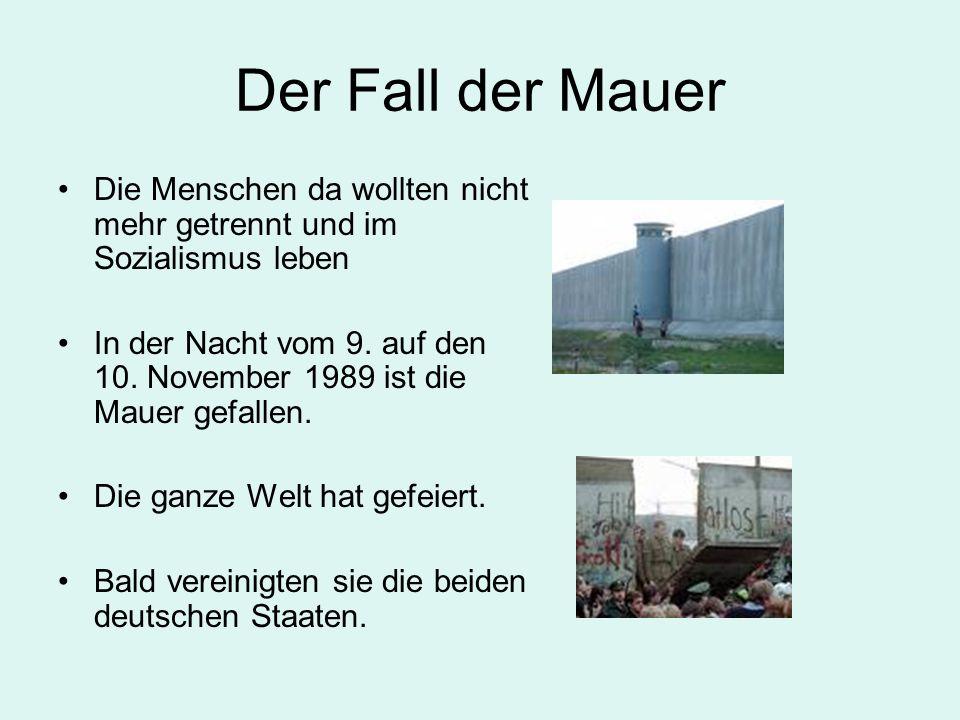 Der Fall der Mauer Die Menschen da wollten nicht mehr getrennt und im Sozialismus leben In der Nacht vom 9. auf den 10. November 1989 ist die Mauer ge
