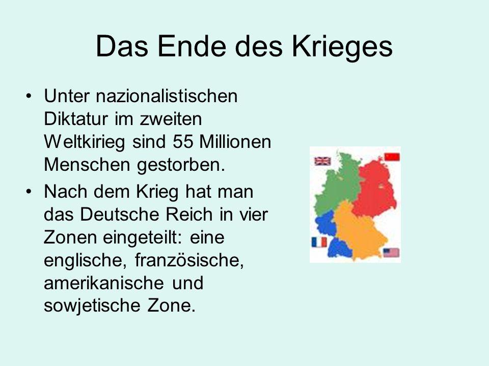 Das Ende des Krieges Unter nazionalistischen Diktatur im zweiten Weltkirieg sind 55 Millionen Menschen gestorben. Nach dem Krieg hat man das Deutsche