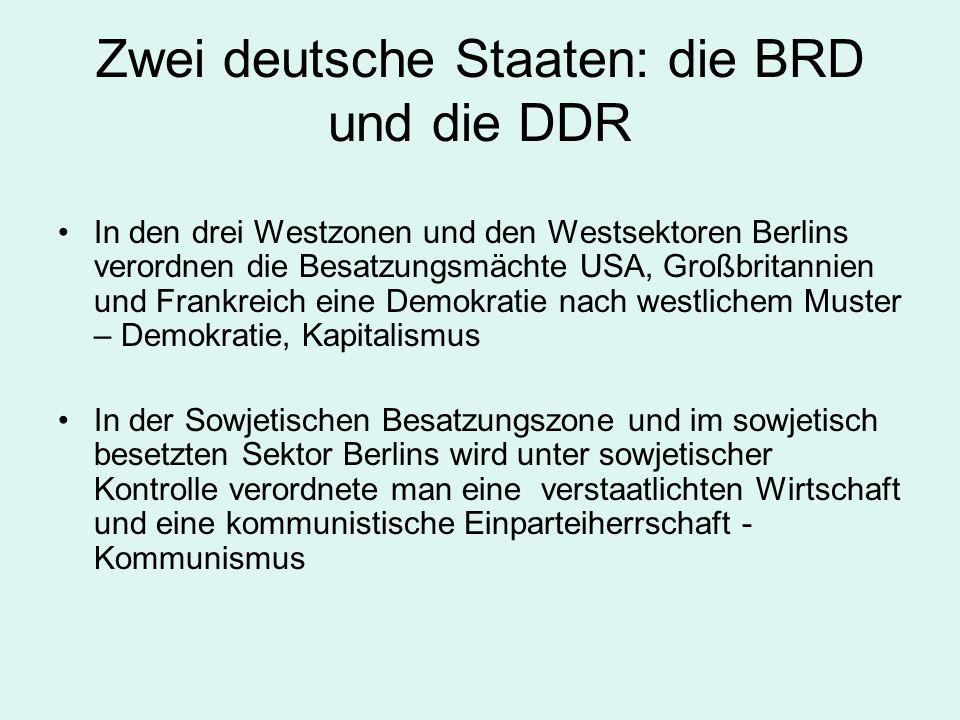Zwei deutsche Staaten: die BRD und die DDR In den drei Westzonen und den Westsektoren Berlins verordnen die Besatzungsmächte USA, Großbritannien und F
