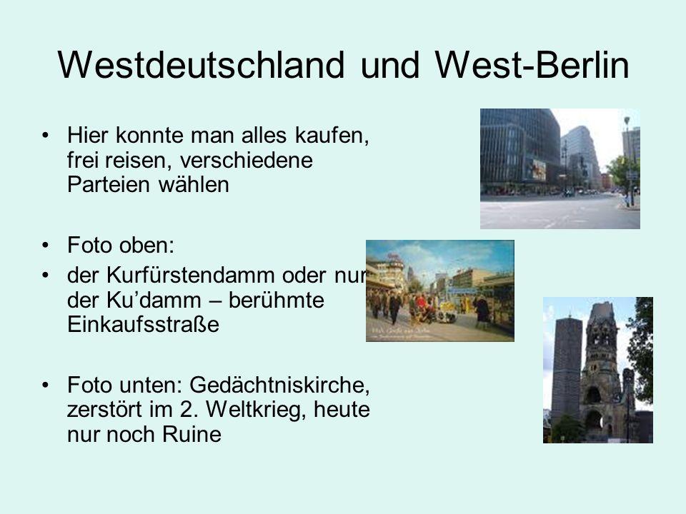 Westdeutschland und West-Berlin Hier konnte man alles kaufen, frei reisen, verschiedene Parteien wählen Foto oben: der Kurfürstendamm oder nur der Kud