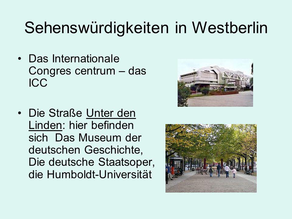 Sehenswürdigkeiten in Westberlin Das Internationale Congres centrum – das ICC Die Straße Unter den Linden: hier befinden sich Das Museum der deutschen