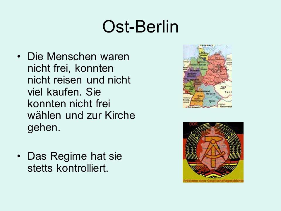 Ost-Berlin Die Menschen waren nicht frei, konnten nicht reisen und nicht viel kaufen. Sie konnten nicht frei wählen und zur Kirche gehen. Das Regime h
