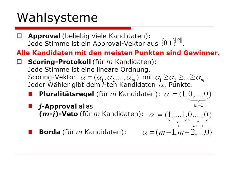 Wahlsysteme Approval (beliebig viele Kandidaten): Jede Stimme ist ein Approval-Vektor aus. Alle Kandidaten mit den meisten Punkten sind Gewinner. Scor