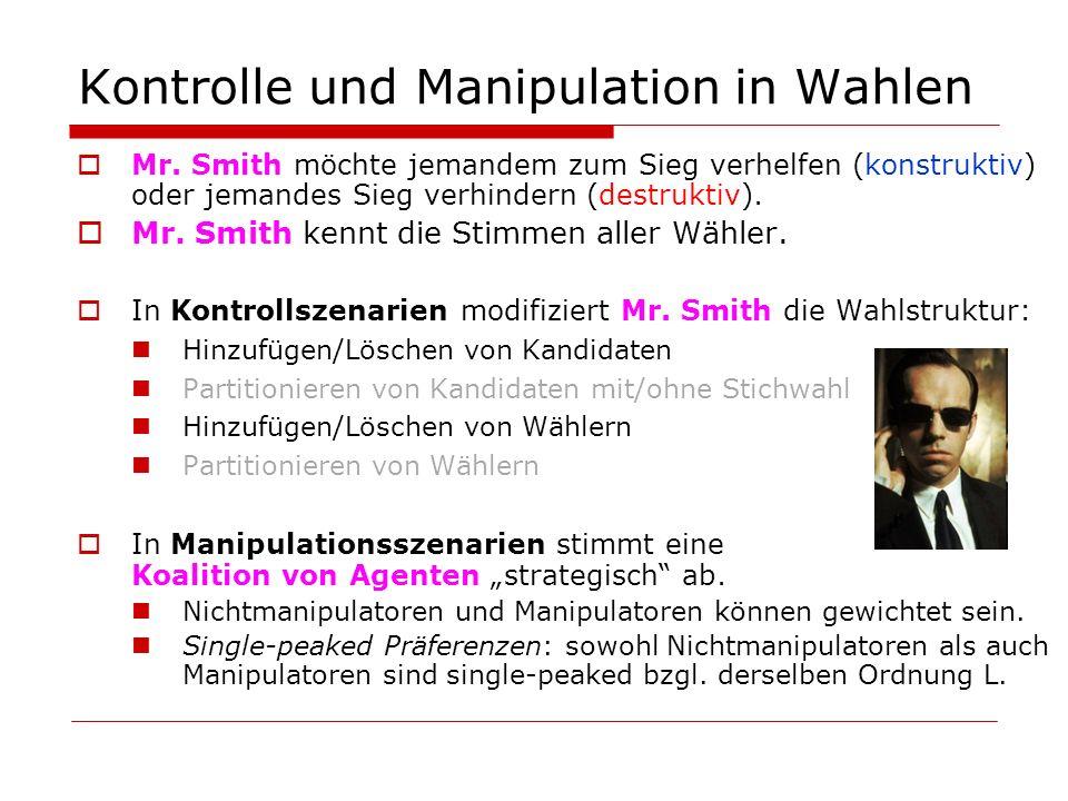 Kontrolle und Manipulation in Wahlen Mr. Smith möchte jemandem zum Sieg verhelfen (konstruktiv) oder jemandes Sieg verhindern (destruktiv). Mr. Smith