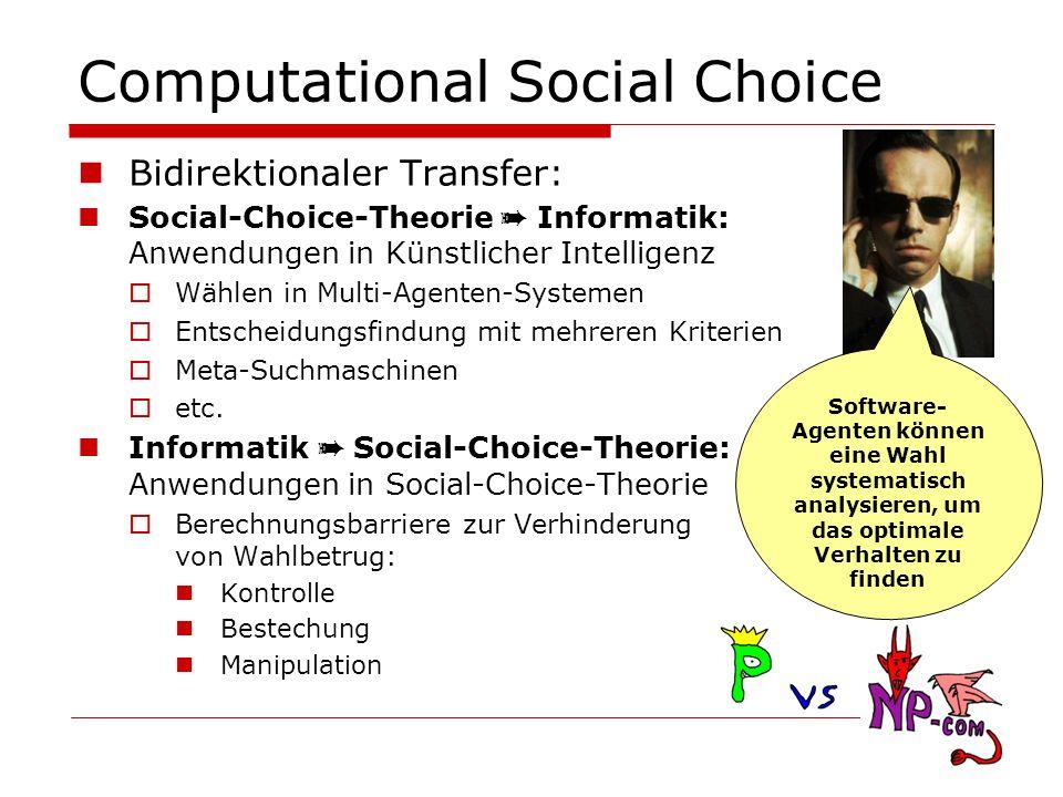 Computational Social Choice Bidirektionaler Transfer: Social-Choice-Theorie Informatik: Anwendungen in Künstlicher Intelligenz Wählen in Multi-Agenten
