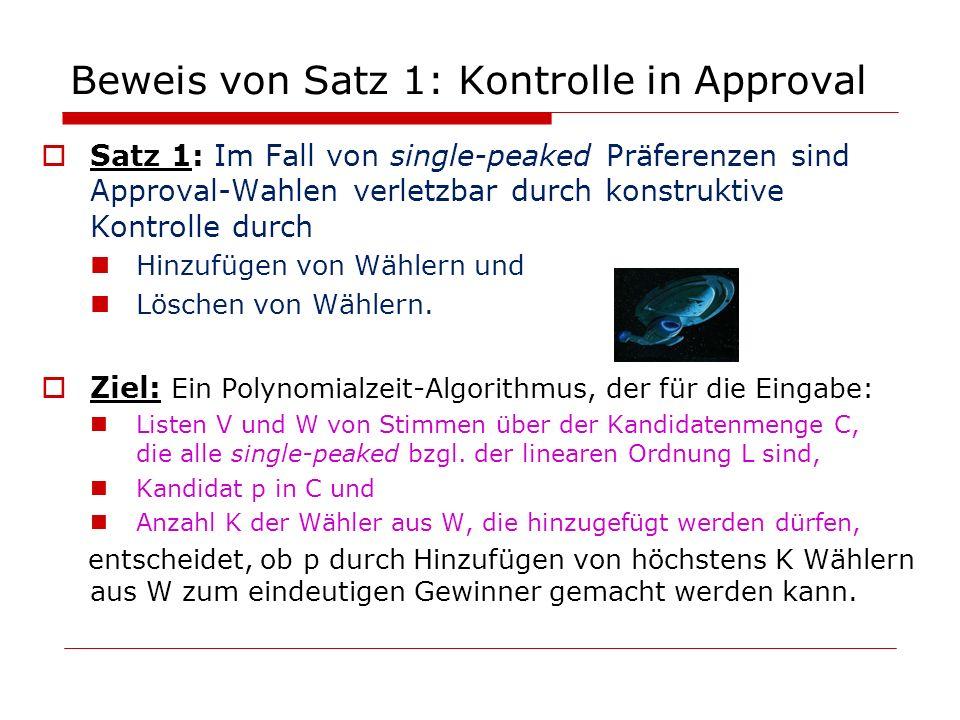 Beweis von Satz 1: Kontrolle in Approval Satz 1: Im Fall von single-peaked Präferenzen sind Approval-Wahlen verletzbar durch konstruktive Kontrolle du