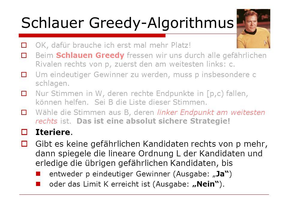 Schlauer Greedy-Algorithmus OK, dafür brauche ich erst mal mehr Platz! Beim Schlauen Greedy fressen wir uns durch alle gefährlichen Rivalen rechts von