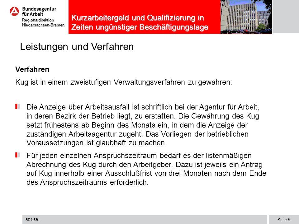 RD NSB - Seite 5 RegionaldirektionNiedersachsen-Bremen Kurzarbeitergeld und Qualifizierung in Zeiten ungünstiger Beschäftigungslage Leistungen und Ver