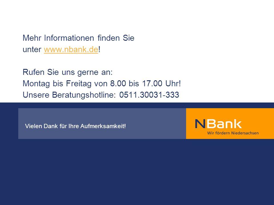 Mehr Informationen finden Sie unter www.nbank.de! Rufen Sie uns gerne an: Montag bis Freitag von 8.00 bis 17.00 Uhr! Unsere Beratungshotline: 0511.300