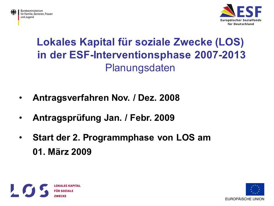 Antragsverfahren Nov. / Dez. 2008 Antragsprüfung Jan. / Febr. 2009 Start der 2. Programmphase von LOS am 01. März 2009 Lokales Kapital für soziale Zwe