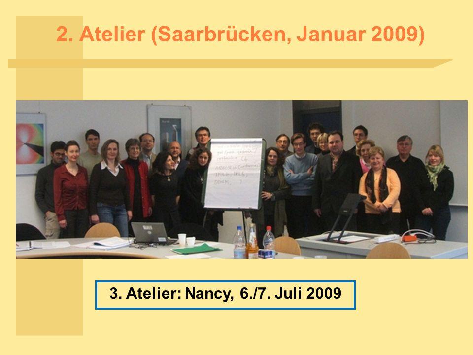 2. Atelier (Saarbrücken, Januar 2009) 3. Atelier: Nancy, 6./7. Juli 2009