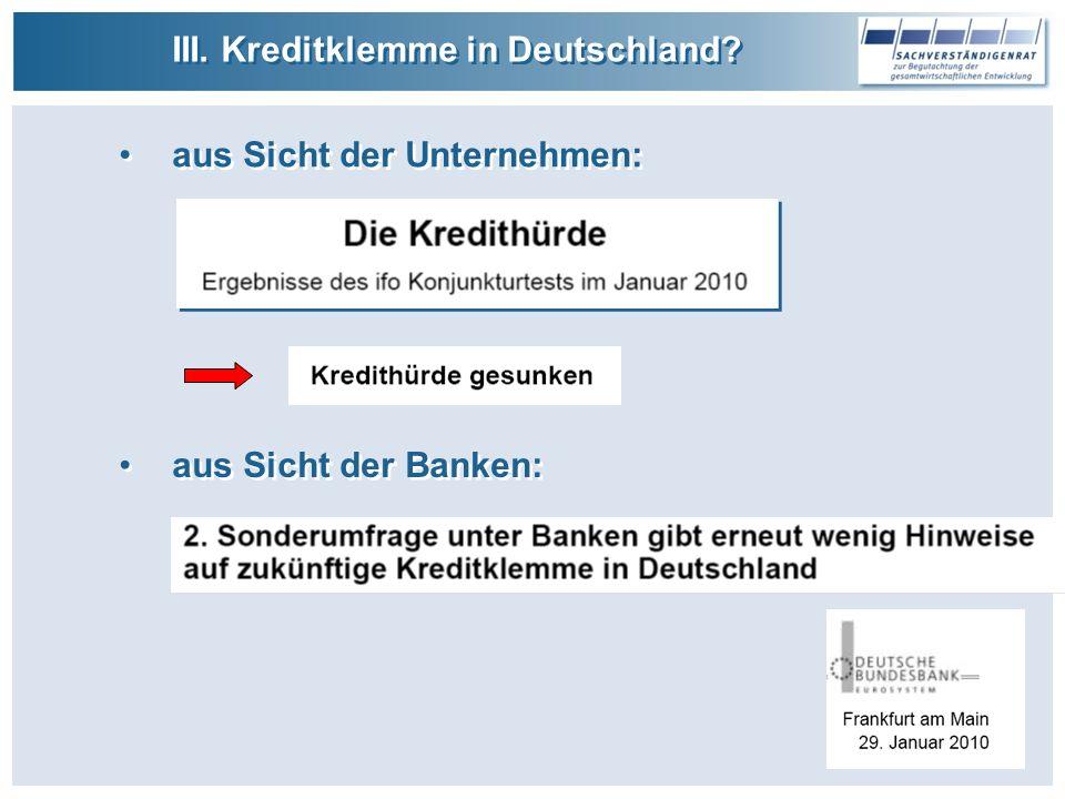 III. Kreditklemme in Deutschland? aus Sicht der Unternehmen: aus Sicht der Banken: