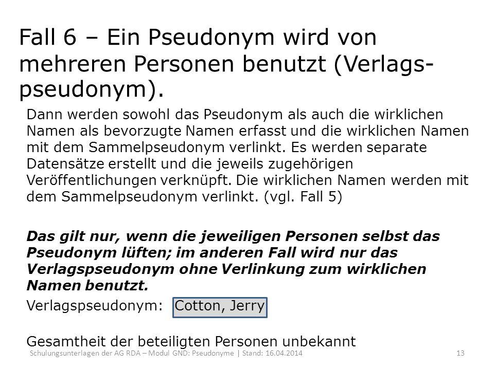 Fall 6 – Ein Pseudonym wird von mehreren Personen benutzt (Verlags- pseudonym).