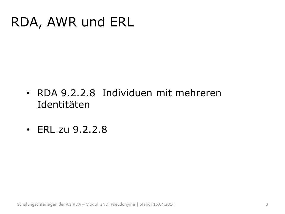 RDA, AWR und ERL RDA 9.2.2.8 Individuen mit mehreren Identitäten ERL zu 9.2.2.8 Schulungsunterlagen der AG RDA – Modul GND: Pseudonyme | Stand: 16.04.20143