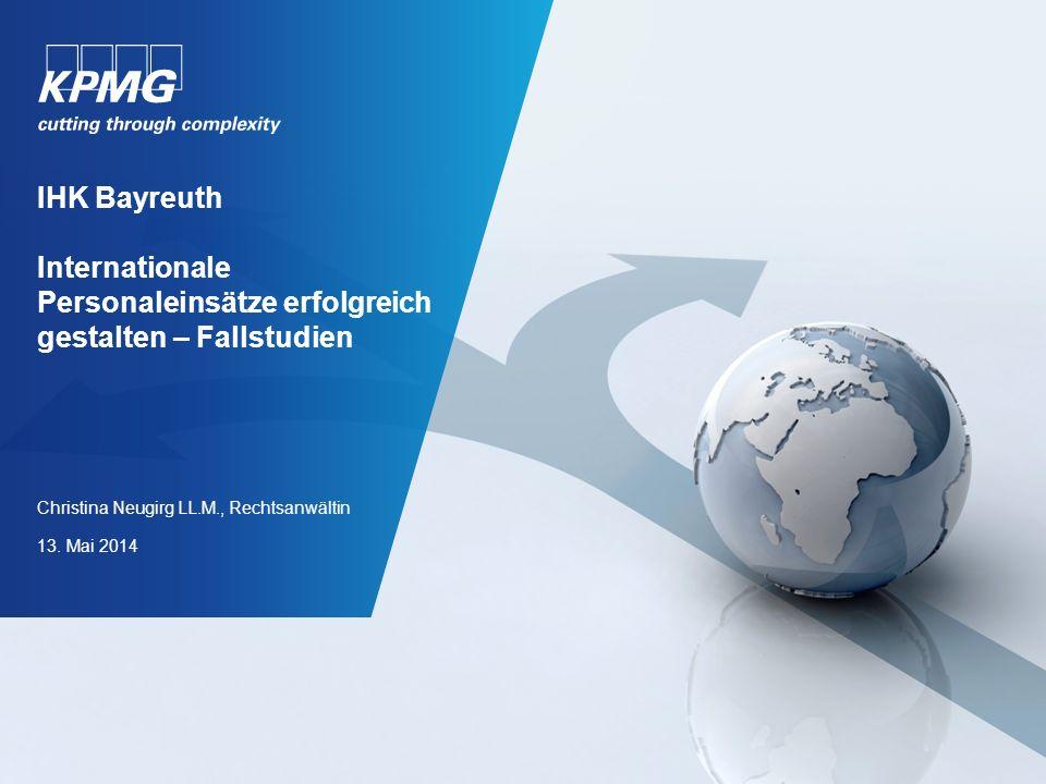 IHK Bayreuth Internationale Personaleinsätze erfolgreich gestalten – Fallstudien Christina Neugirg LL.M., Rechtsanwältin 13. Mai 2014