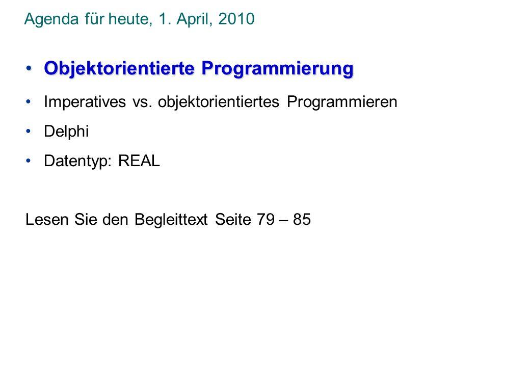 Agenda für heute, 1. April, 2010 Objektorientierte ProgrammierungObjektorientierte Programmierung Imperatives vs. objektorientiertes Programmieren Del