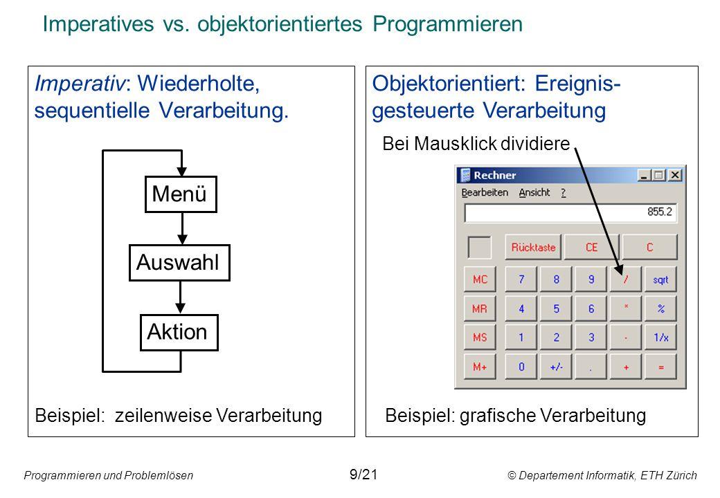 Programmieren und Problemlösen © Departement Informatik, ETH Zürich Imperatives vs. objektorientiertes Programmieren Imperativ: Wiederholte, sequentie