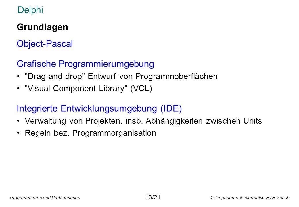 Programmieren und Problemlösen © Departement Informatik, ETH Zürich Delphi Grundlagen Object-Pascal Grafische Programmierumgebung