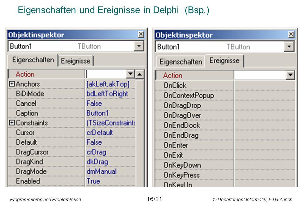 Programmieren und Problemlösen © Departement Informatik, ETH Zürich Eigenschaften und Ereignisse in Delphi (Bsp.) 16/21