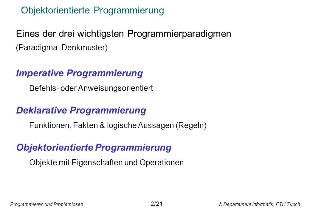 Programmieren und Problemlösen © Departement Informatik, ETH Zürich Objektorientierte Programmierung 2/21 Eines der drei wichtigsten Programmierparadi