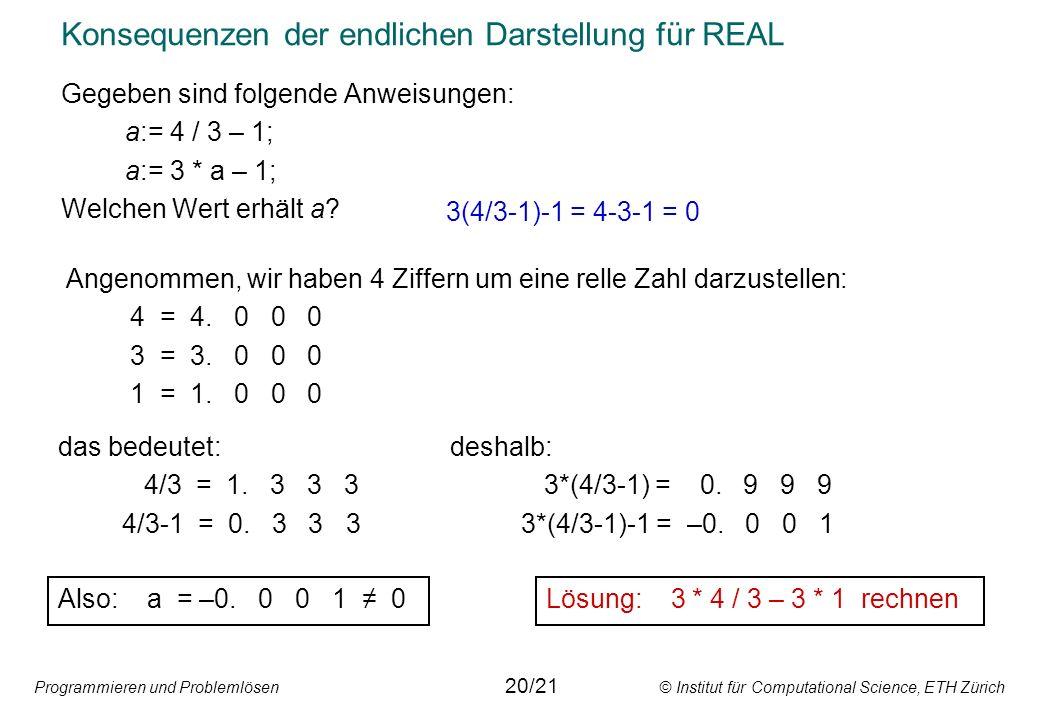 Programmieren und Problemlösen © Institut für Computational Science, ETH Zürich Konsequenzen der endlichen Darstellung für REAL Gegeben sind folgende