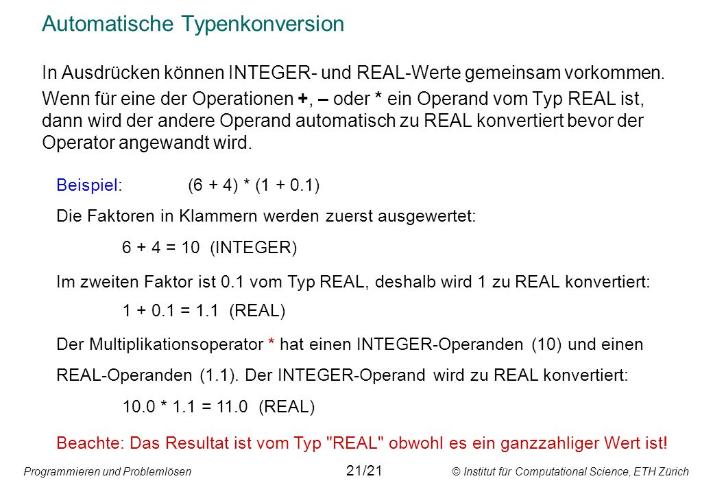 Programmieren und Problemlösen © Institut für Computational Science, ETH Zürich Automatische Typenkonversion In Ausdrücken können INTEGER- und REAL-We