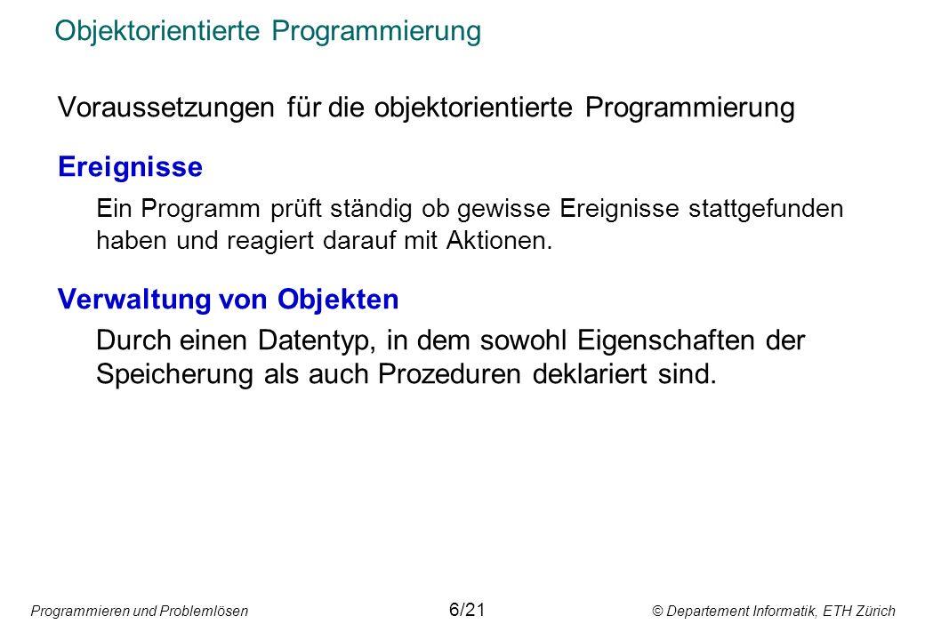 Programmieren und Problemlösen © Departement Informatik, ETH Zürich Objektorientierte Programmierung Voraussetzungen für die objektorientierte Program