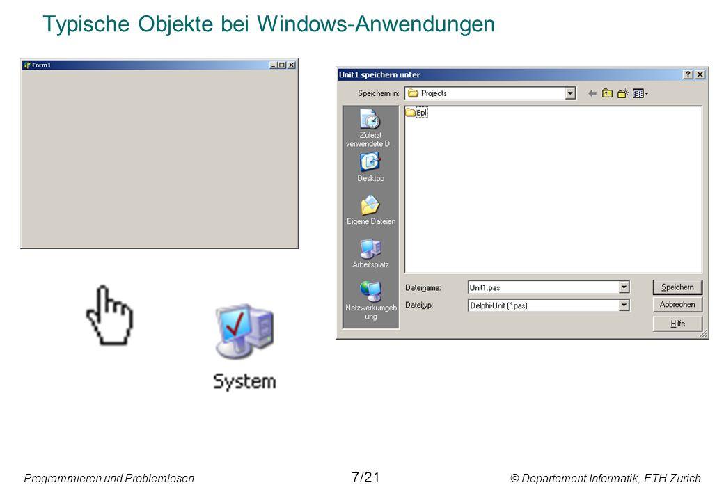 Programmieren und Problemlösen © Departement Informatik, ETH Zürich Typische Objekte bei Windows-Anwendungen 7/21