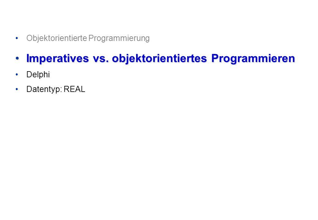Objektorientierte Programmierung Imperatives vs. objektorientiertes ProgrammierenImperatives vs. objektorientiertes Programmieren Delphi Datentyp: REA