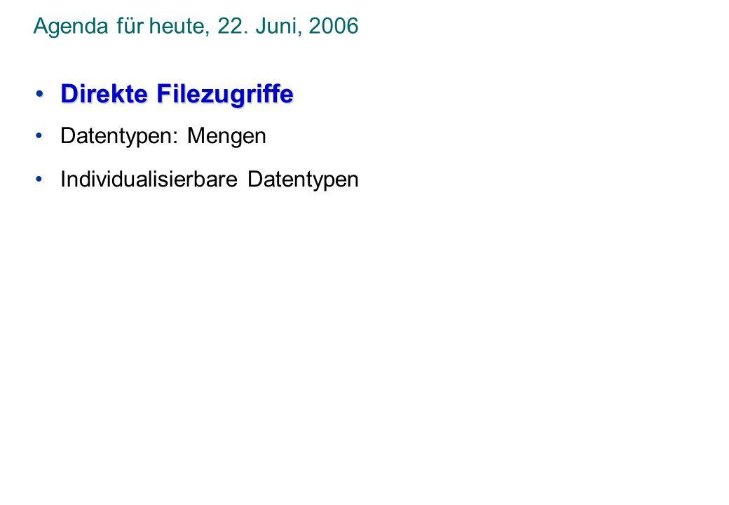 Agenda für heute, 22. Juni, 2006 Direkte FilezugriffeDirekte Filezugriffe Datentypen: Mengen Individualisierbare Datentypen