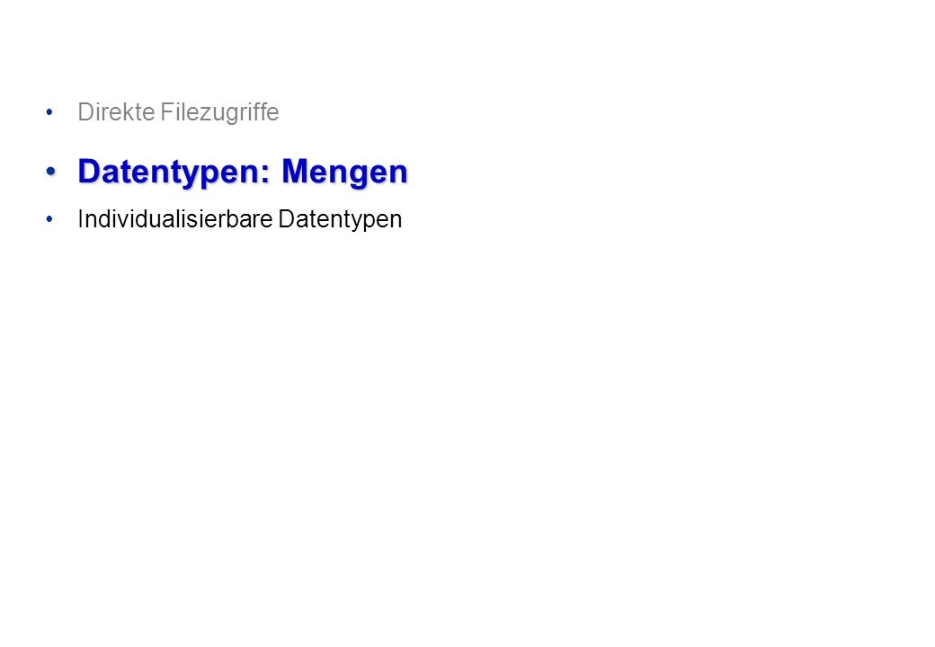 Direkte Filezugriffe Datentypen: MengenDatentypen: Mengen Individualisierbare Datentypen