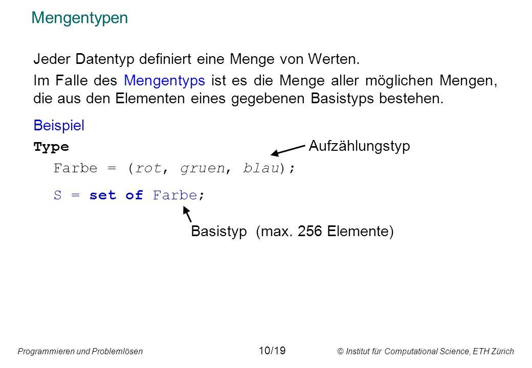 Programmieren und Problemlösen © Institut für Computational Science, ETH Zürich Mengentypen Jeder Datentyp definiert eine Menge von Werten.