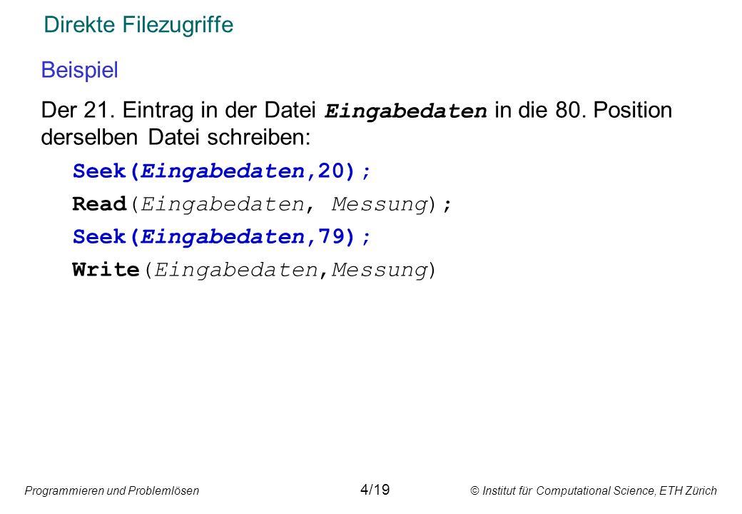 Programmieren und Problemlösen © Institut für Computational Science, ETH Zürich Direkte Filezugriffe Beispiel Der 21. Eintrag in der Datei Eingabedate