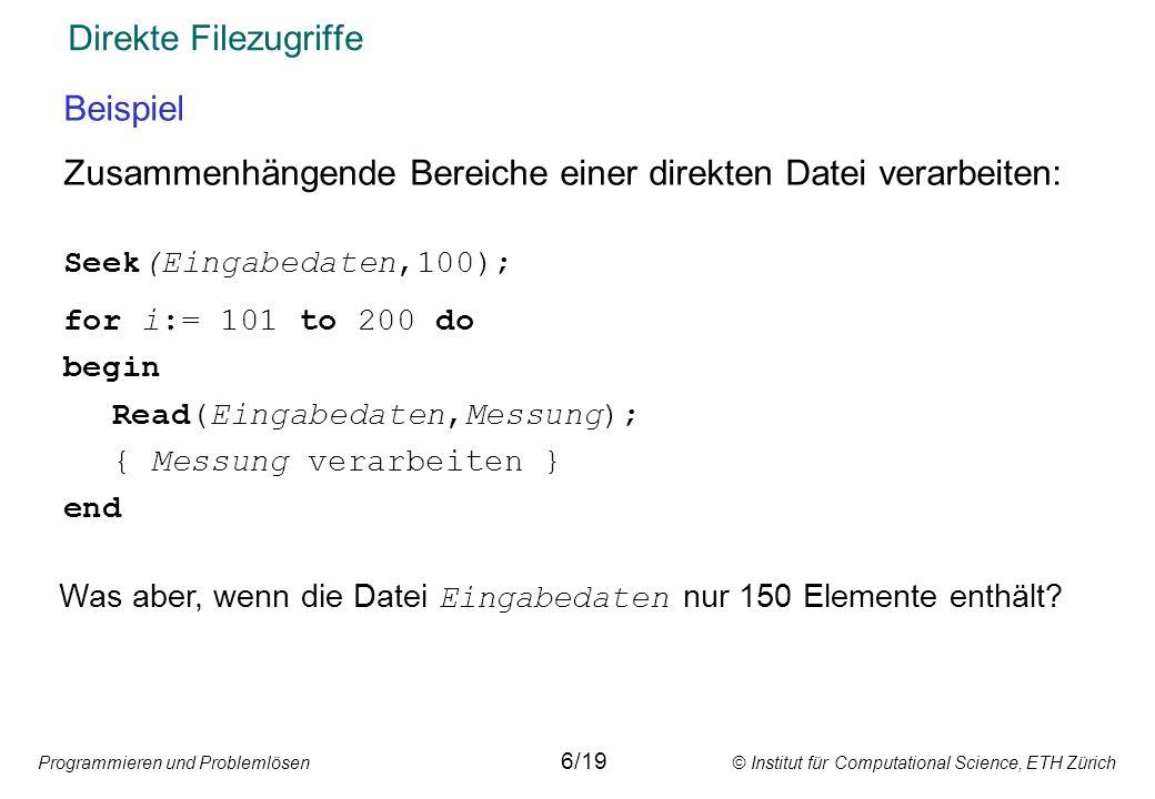 Programmieren und Problemlösen © Institut für Computational Science, ETH Zürich Direkte Filezugriffe Beispiel Zusammenhängende Bereiche einer direkten