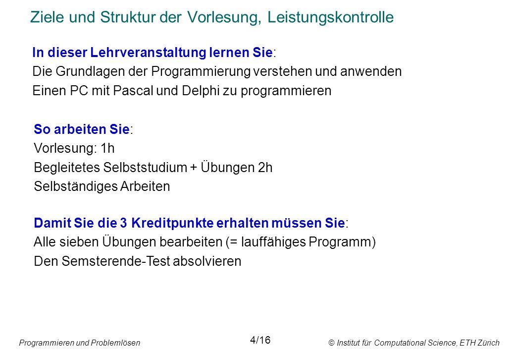 Programmieren und Problemlösen © Institut für Computational Science, ETH Zürich Themen der 7 Übungen Abgabe-Zeitraum Übung 1:Grundlagen, erste Programme(TP) 6.