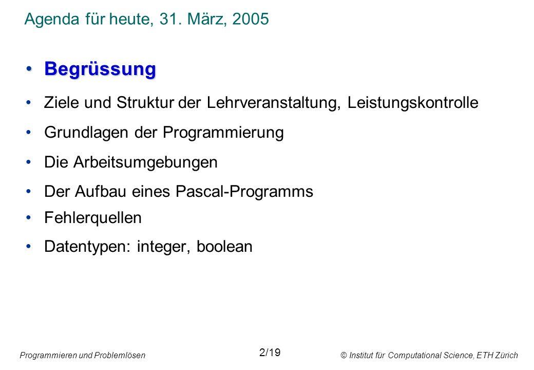 Begrüssung Ziele und Struktur der Lehrveranstaltung, Leistungskontrolle Grundlagen der Programmierung Die Arbeitsumgebungen Der Aufbau eines Pascal-ProgrammsDer Aufbau eines Pascal-Programms Fehlerquellen Datentypen: integer, boolean