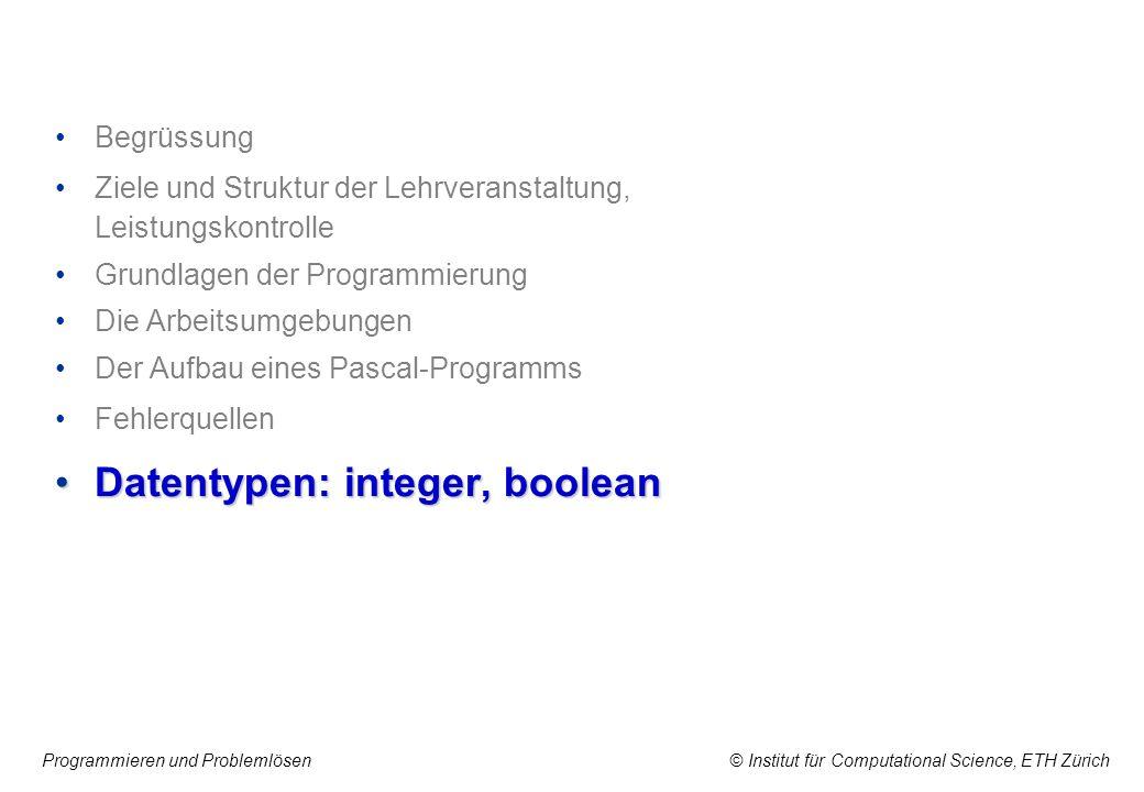 Programmieren und Problemlösen © Institut für Computational Science, ETH Zürich Begrüssung Ziele und Struktur der Lehrveranstaltung, Leistungskontroll