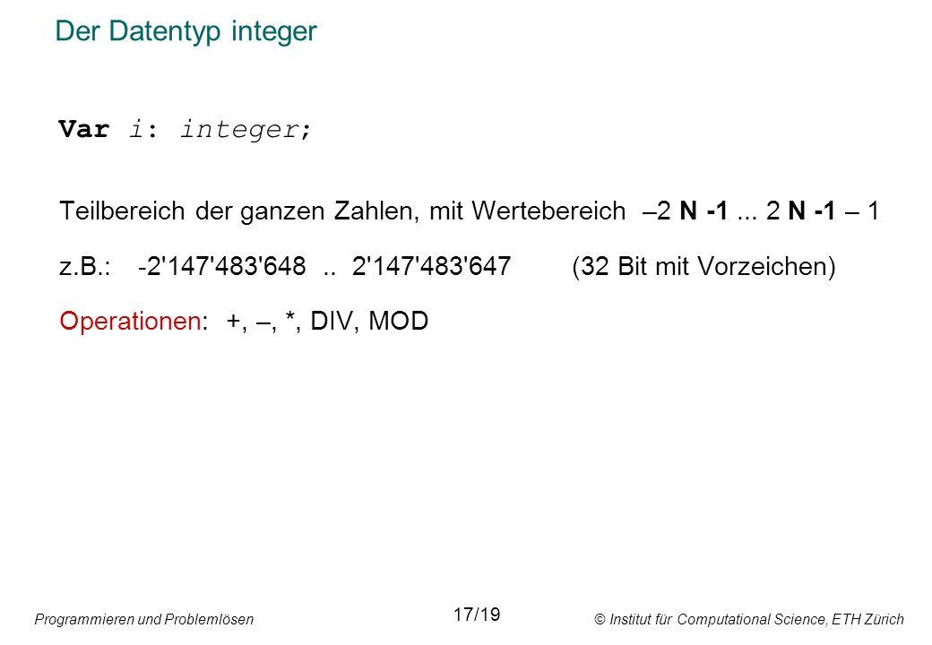 Programmieren und Problemlösen © Institut für Computational Science, ETH Zürich Der Datentyp integer Var i: integer; Teilbereich der ganzen Zahlen, mi