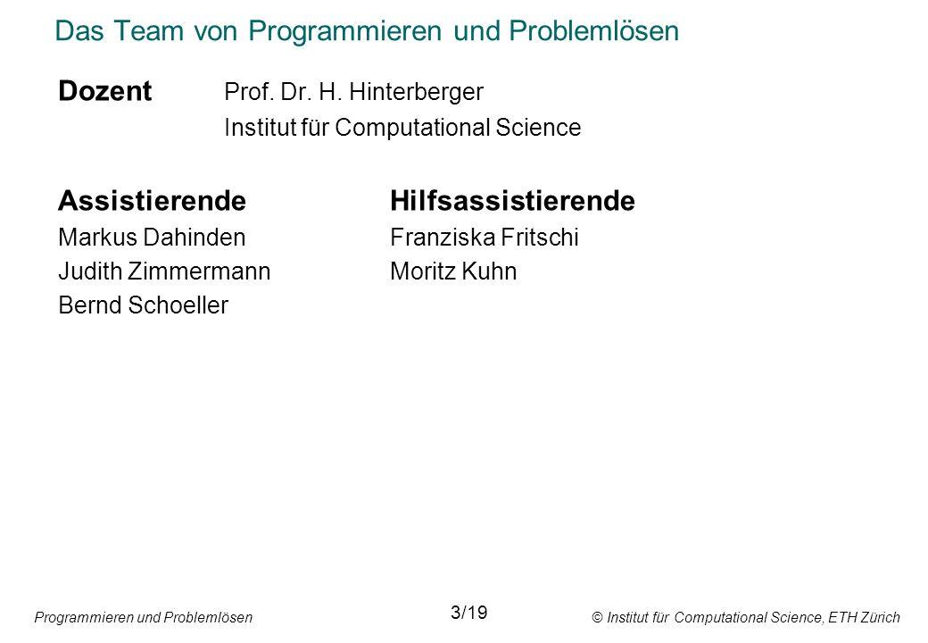 Programmieren und Problemlösen © Institut für Computational Science, ETH Zürich Das Team von Programmieren und Problemlösen Dozent Prof. Dr. H. Hinter
