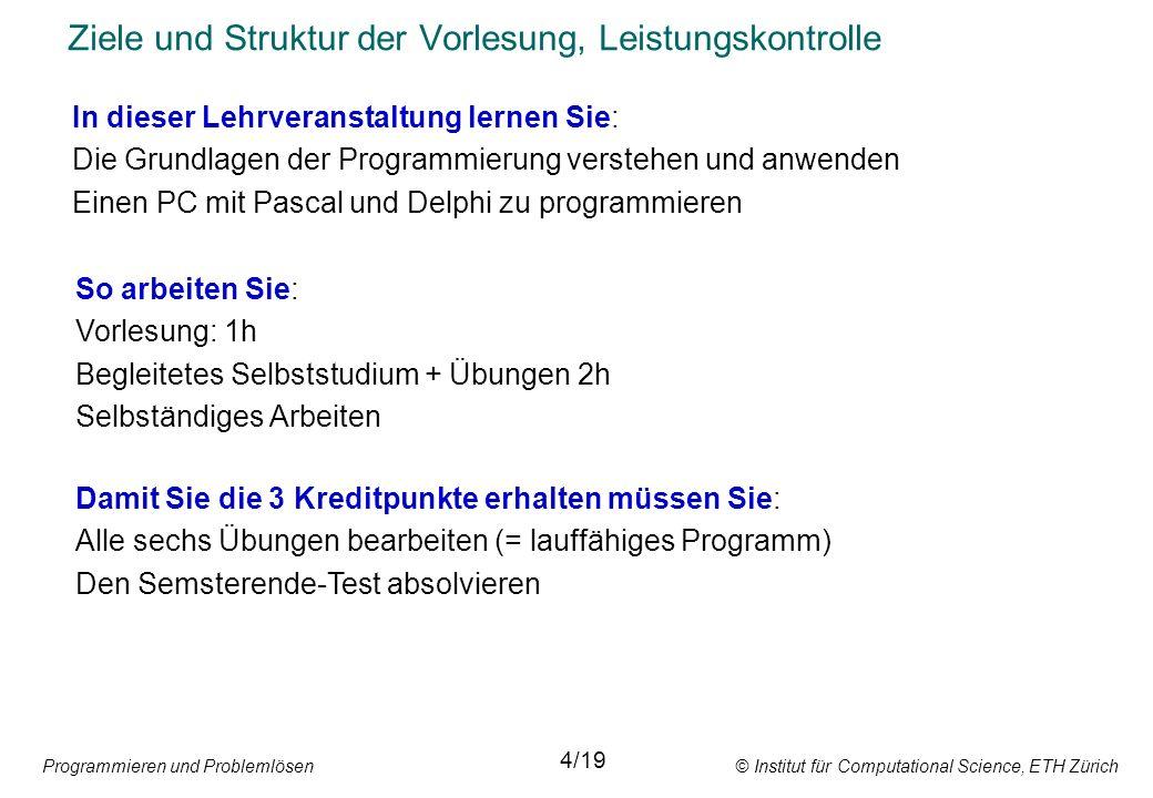 Programmieren und Problemlösen © Institut für Computational Science, ETH Zürich Deklarationsabschnitt: Definition von Variablen und Konstanten const c = 22; meldung = sind Sie sicher? ; var x: real; temp: integer; Konstantenbezeichner Wert VariablenbezeichnerDatentyp 12/19