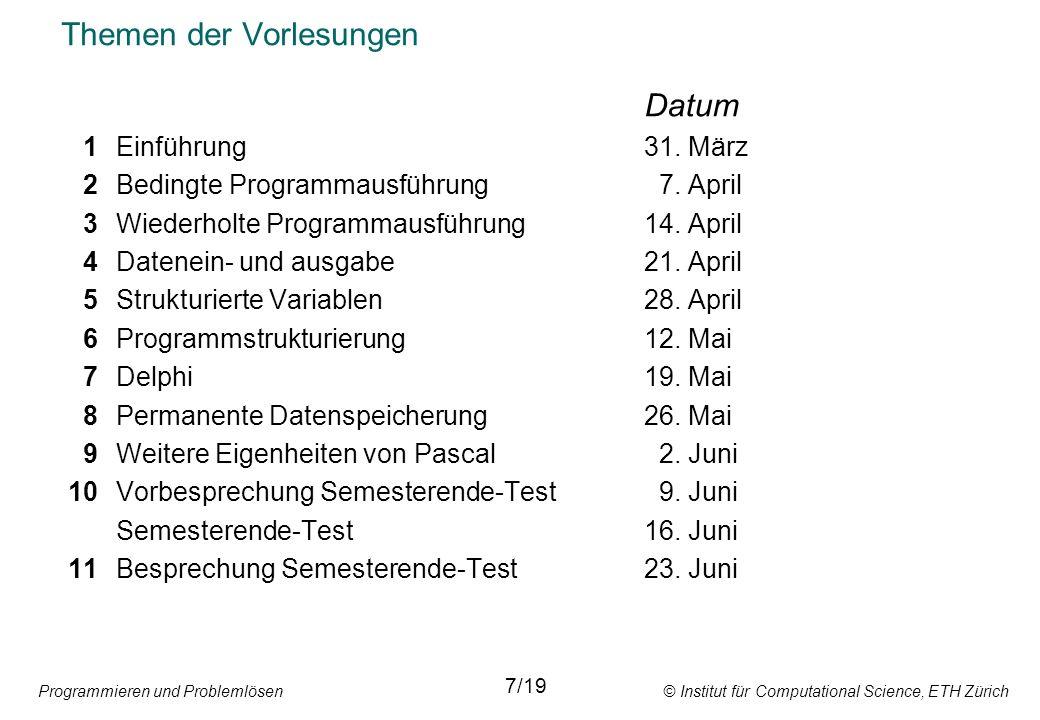 Programmieren und Problemlösen © Institut für Computational Science, ETH Zürich Themen der Vorlesungen Datum 1Einführung31. März 2Bedingte Programmaus