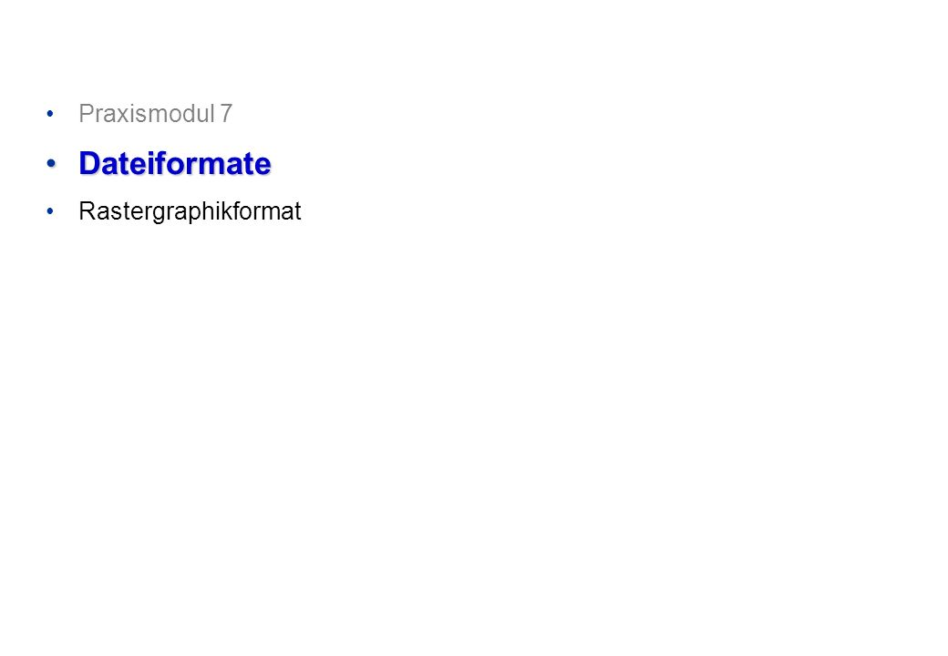 Praxismodul 7 DateiformateDateiformate Rastergraphikformat