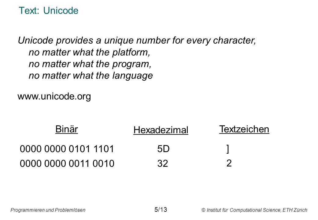 Programmieren und Problemlösen © Institut für Computational Science, ETH Zürich Text: Unicode 0000 0000 0101 1101 0000 0000 0011 0010 5D 32 ]2]2 Hexad