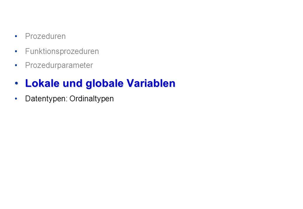 Prozeduren Funktionsprozeduren Prozedurparameter Lokale und globale VariablenLokale und globale Variablen Datentypen: Ordinaltypen