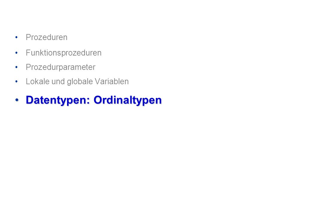Prozeduren Funktionsprozeduren Prozedurparameter Lokale und globale Variablen Datentypen: OrdinaltypenDatentypen: Ordinaltypen