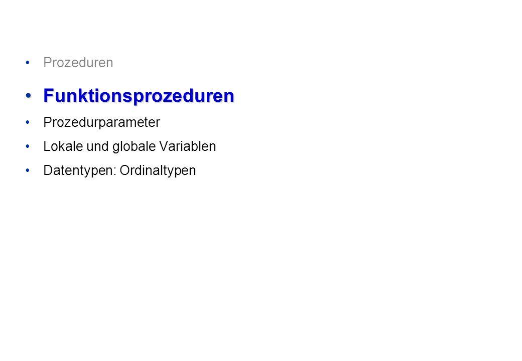Prozeduren FunktionsprozedurenFunktionsprozeduren Prozedurparameter Lokale und globale Variablen Datentypen: Ordinaltypen