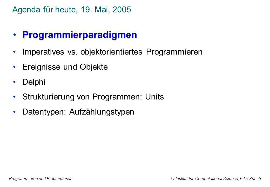 Programmieren und Problemlösen © Institut für Computational Science, ETH Zürich Programmierparadigmen Imperative Programmiersprachen In Prozeduren zusammengefasste, sequentiell ausgeführte Anweisungen.
