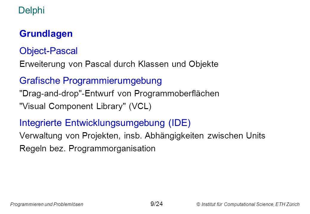 Programmieren und Problemlösen © Institut für Computational Science, ETH Zürich Delphi Grundlagen Object-Pascal Erweiterung von Pascal durch Klassen u