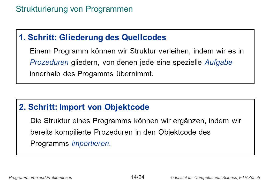 Programmieren und Problemlösen © Institut für Computational Science, ETH Zürich Strukturierung von Programmen 1. Schritt: Gliederung des Quellcodes Ei